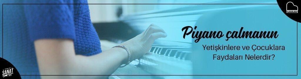 piyano calmanin yetiskinlere ve cocuklara faydalari nelerdir - İzmir Piyano Kursu