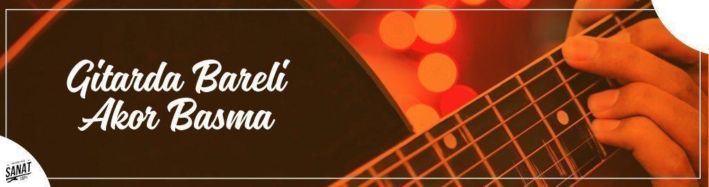 gitarda bareli akor basma - Gitarda Bareli Akor Basma [Bareli Akorlar Cetveli Resimli Anlatım]